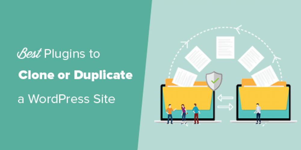 7 Best WordPress Plugins to Clone or Duplicate a Site (Compared)