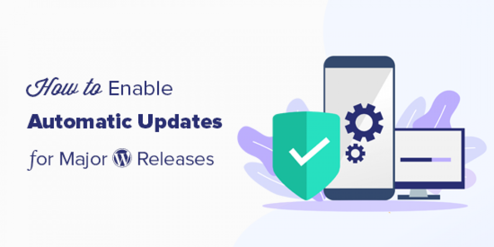 How to Enable Automatic Updates in WordPress for Major Versions
