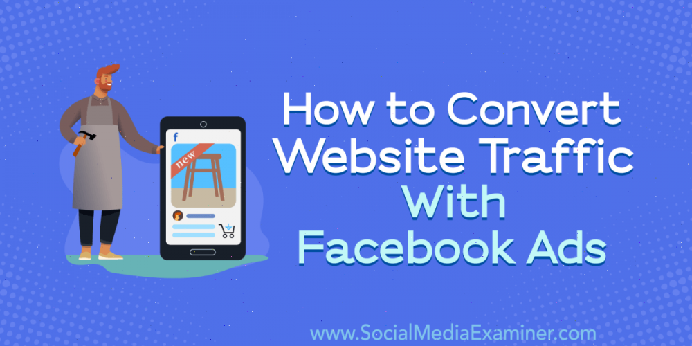 How to Convert Website Traffic With Facebook Ads