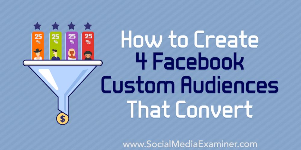 How to Create 4 Facebook Custom Audiences That Convert
