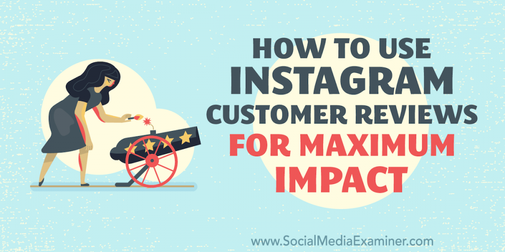How to Use Instagram Customer Reviews for Maximum Impact