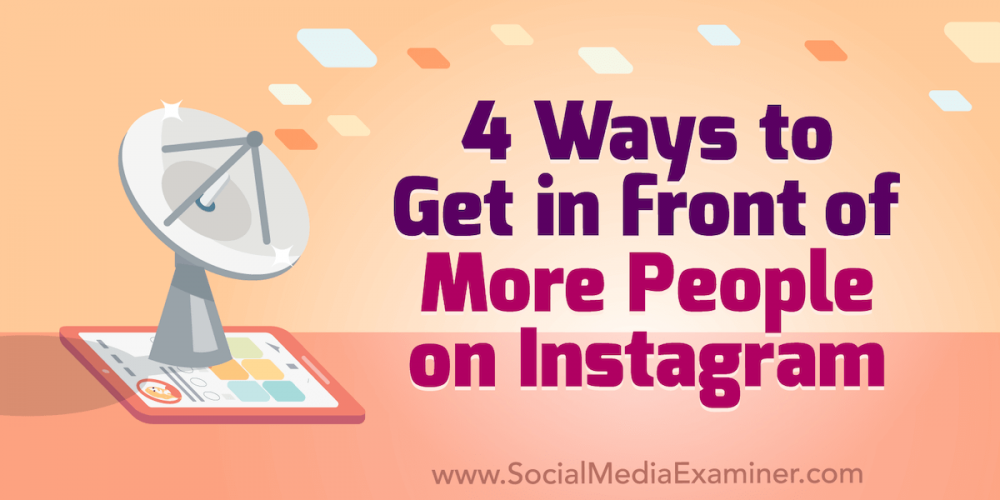 4 Ways to Get in Front of More People on Instagram