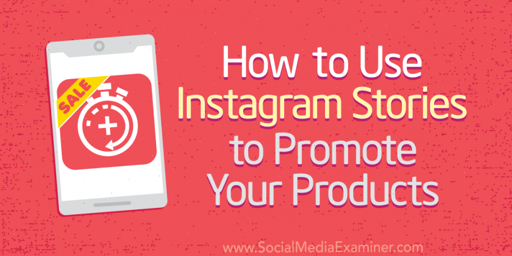 How to Use Instagram Stories to Promote Your Products