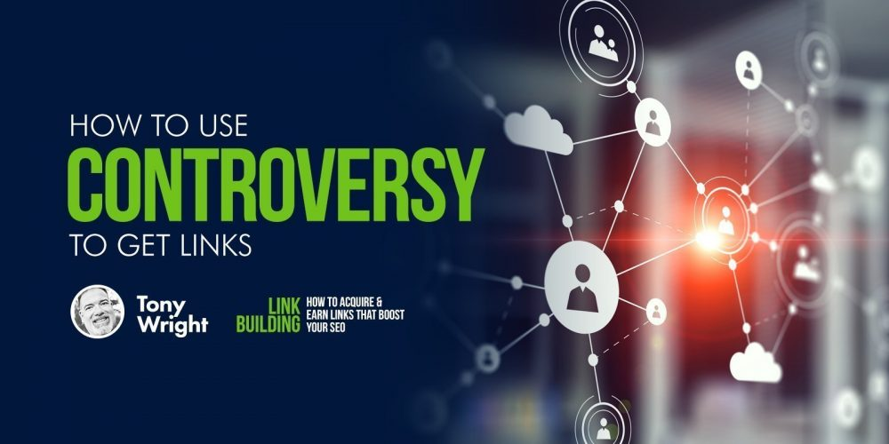 How to Use Controversy to Get High-Quality Links via @tonynwright