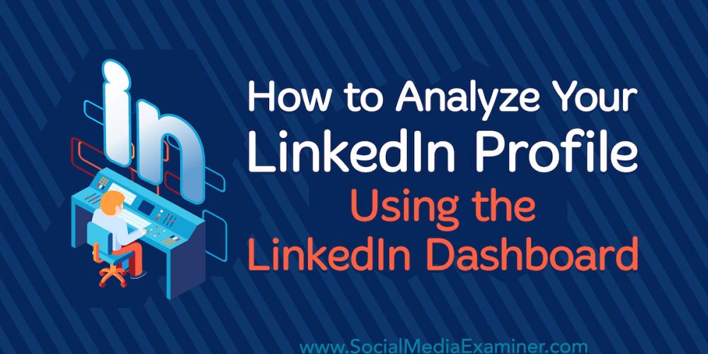 How to Analyze Your LinkedIn Profile Using the LinkedIn Dashboard