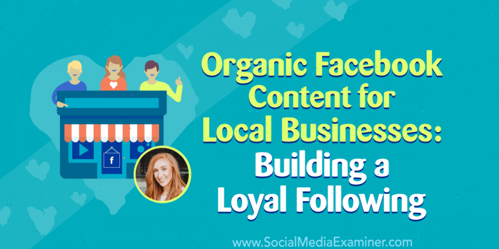 Organic Facebook Content for Local Businesses: Building a Loyal Following