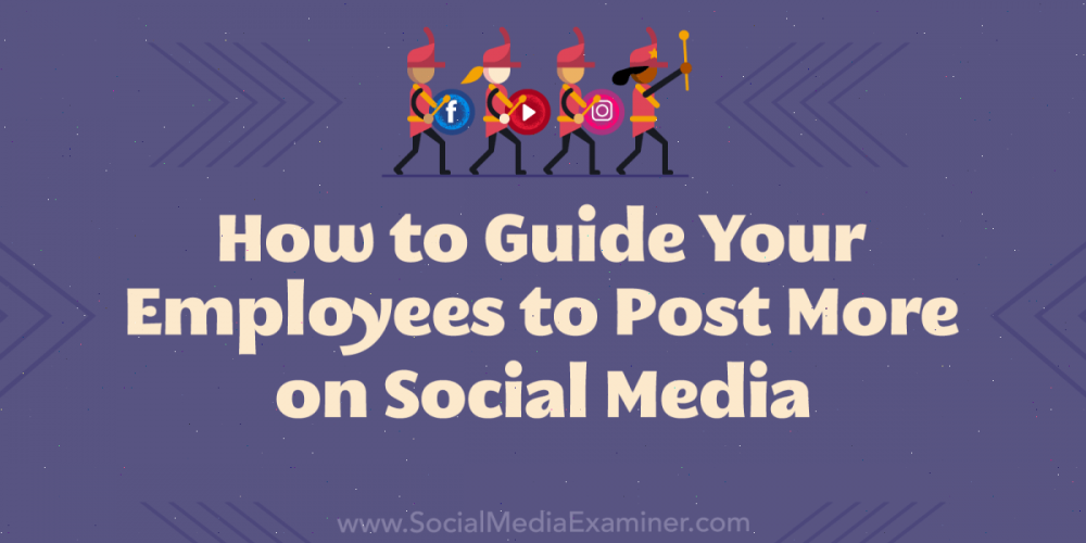 How to Guide Your Employees to Post More on Social Media