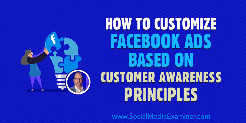 How to Customize Facebook Ads Based on Customer Awareness Principles