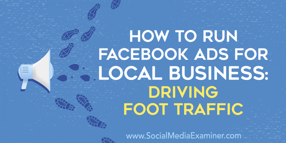 How to Run Facebook Ads for Local Businesses: Driving Foot Traffic