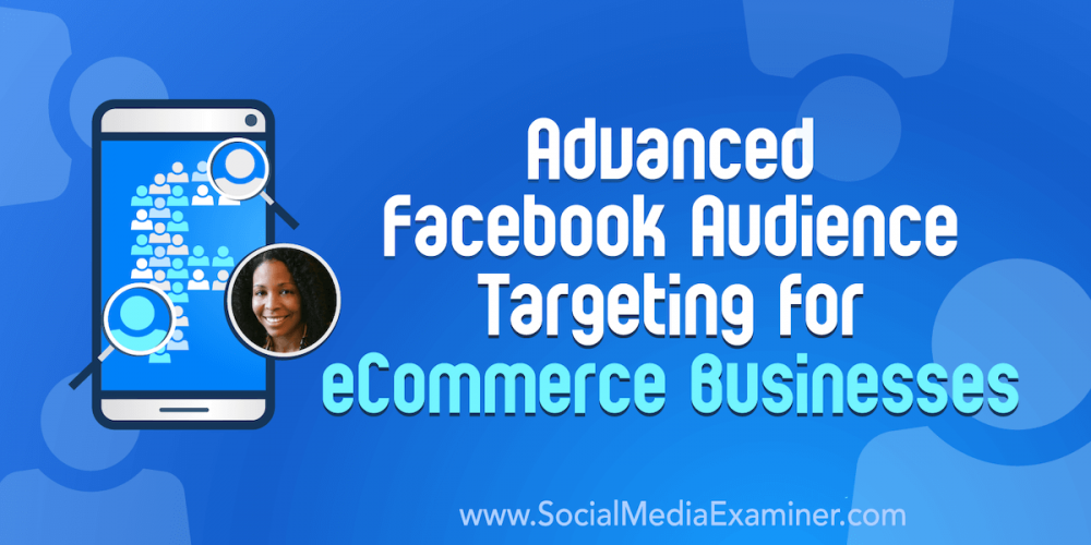 Advanced Facebook Audience Targeting for eCommerce Businesses