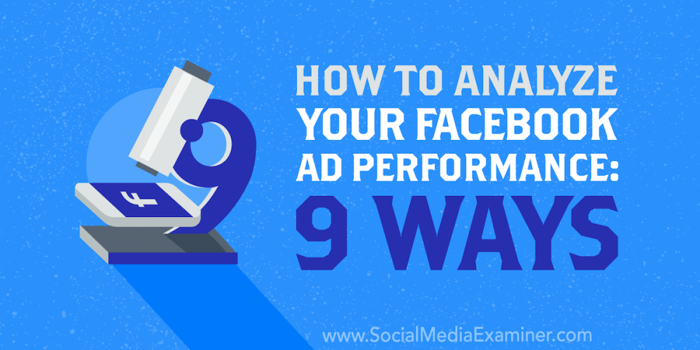 How to Analyze Your Facebook Ad Performance: 9 Ways
