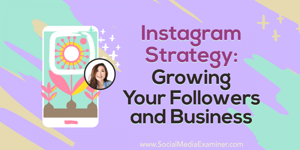 Instagram Strategy: Growing Your Followers and Business