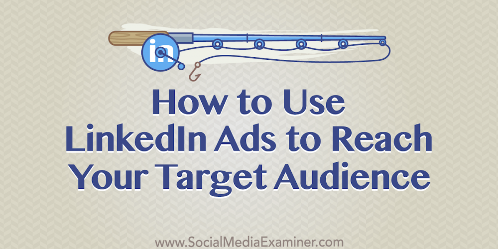 How to Use LinkedIn Ads to Reach Your Target Audience