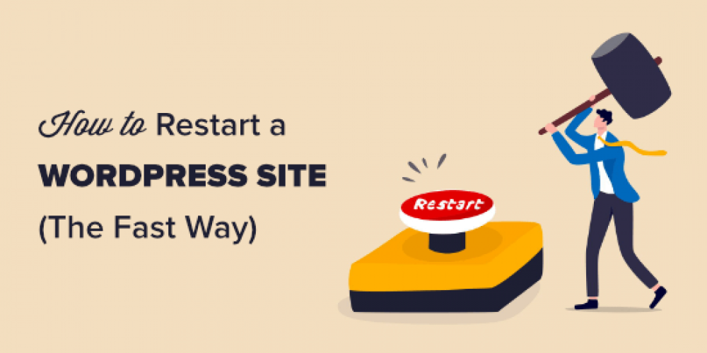 How to Restart a WordPress Site – Reset WordPress (The Fast Way)