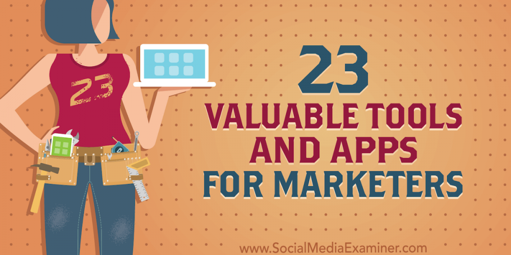 23 Valuable Tools and Apps for Marketers