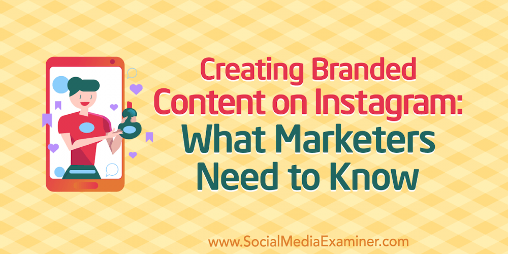 Creating Branded Content on Instagram: What Marketers Need to Know