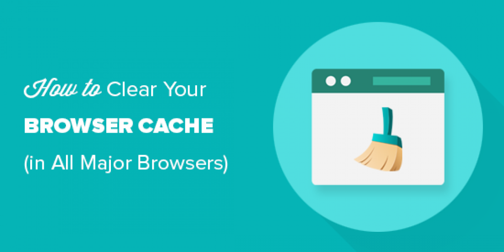 How to Clear Your Browser Cache in All Major Browsers (Fast Way)