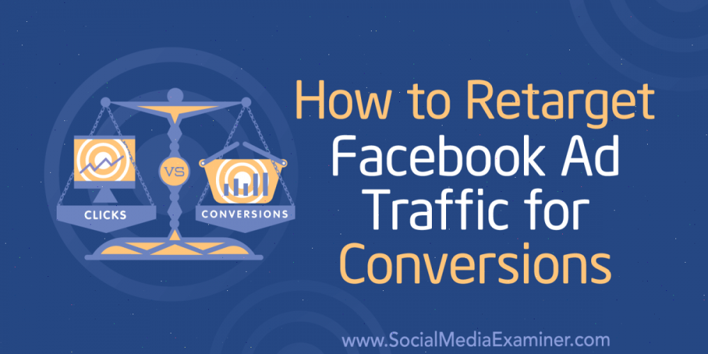 How to Retarget Facebook Ad Traffic for Conversions