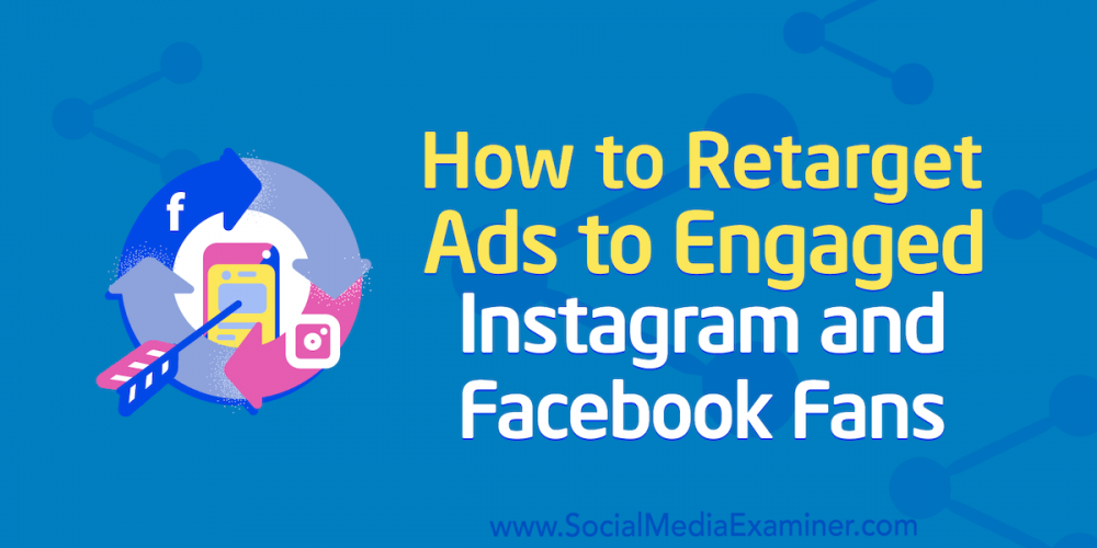 How to Retarget Ads to Engaged Instagram and Facebook Fans