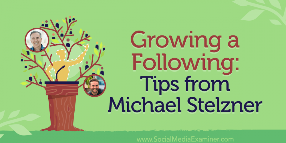 Growing a Following: Tips From Michael Stelzner