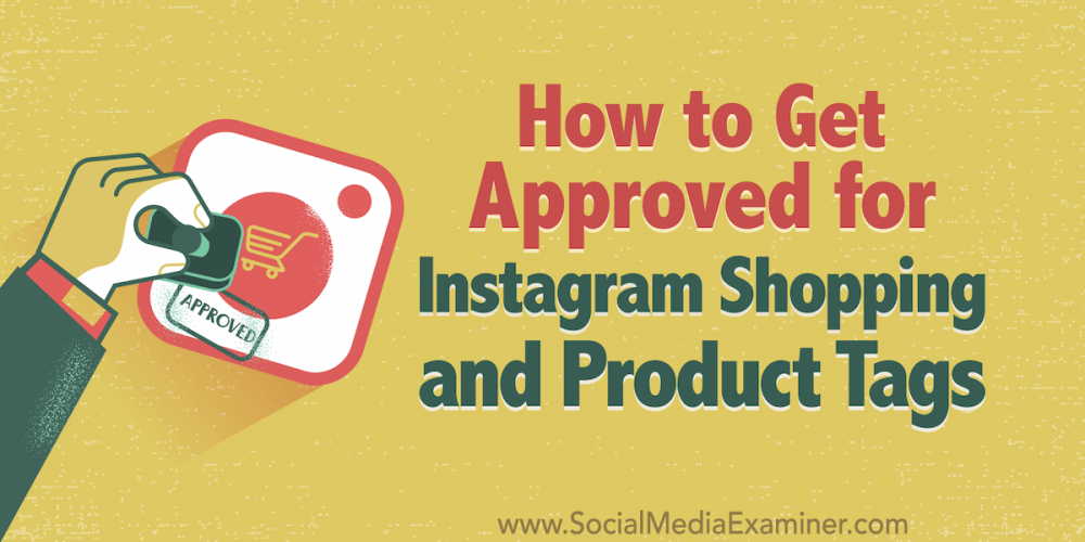 How to Get Approved for Instagram Shopping and Product Tags