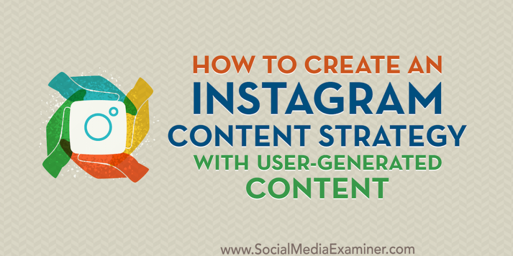 How to Create an Instagram Content Strategy With User-Generated Content