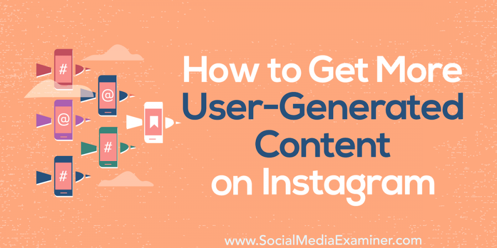 How to Get More User-Generated Content on Instagram