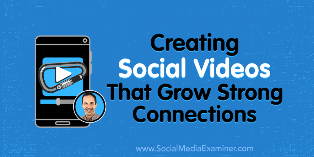 Creating Social Videos That Grow Strong Connections