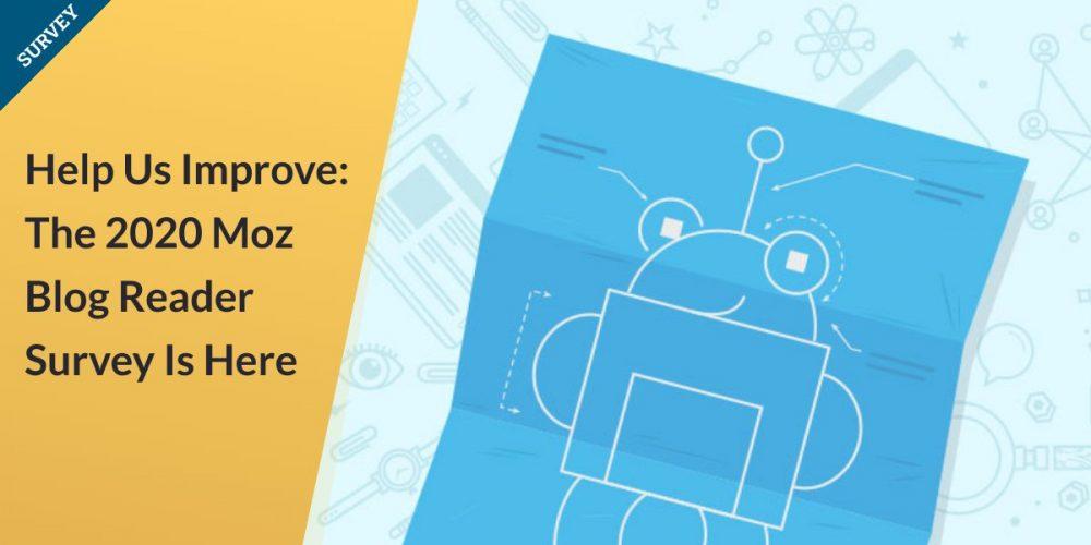 Help Us Improve: The 2020 Moz Blog Reader Survey