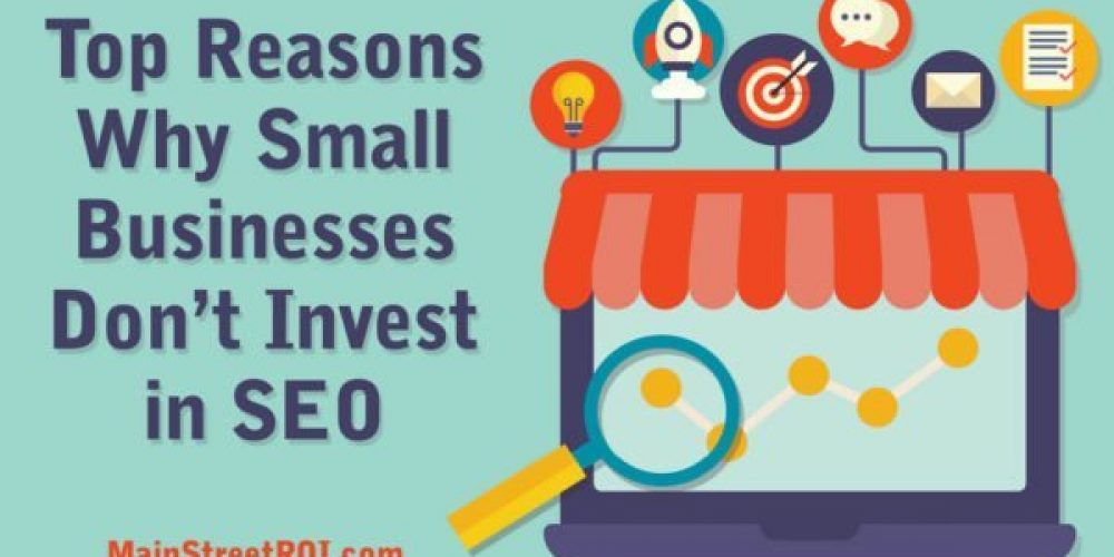 Top 4 Reasons Why Small Businesses Don't Invest in SEO