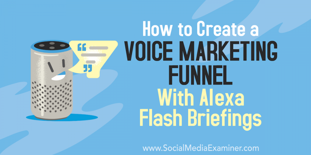 How to Create a Voice Marketing Funnel With Alexa Flash Briefings