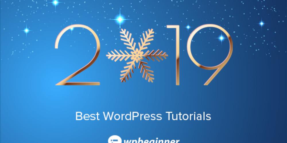 Best of Best WordPress Tutorials of 2019 on WPBeginner