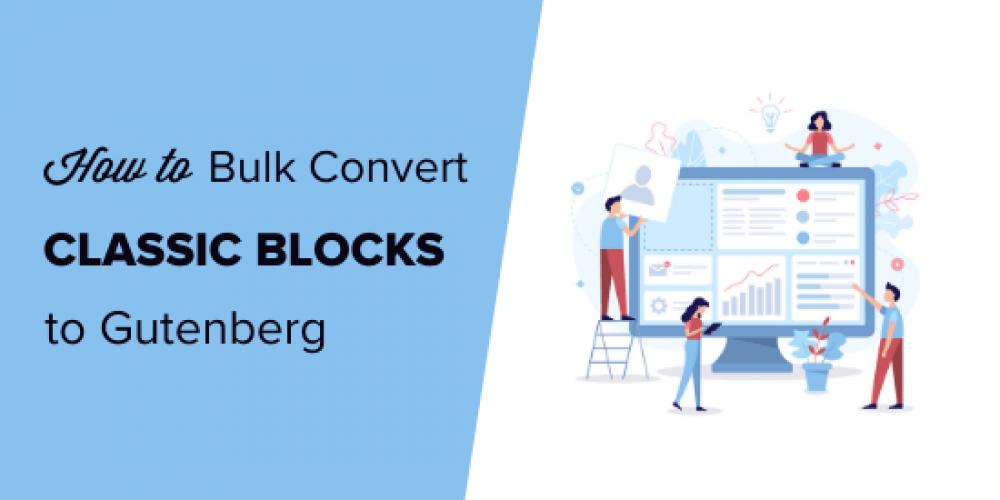 How to Bulk Convert Classic Blocks to Gutenberg in WordPress