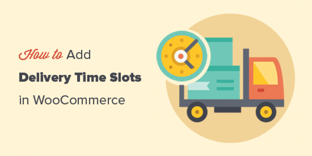 How to Setup Delivery Time Slots in WooCommerce (Step by Step)