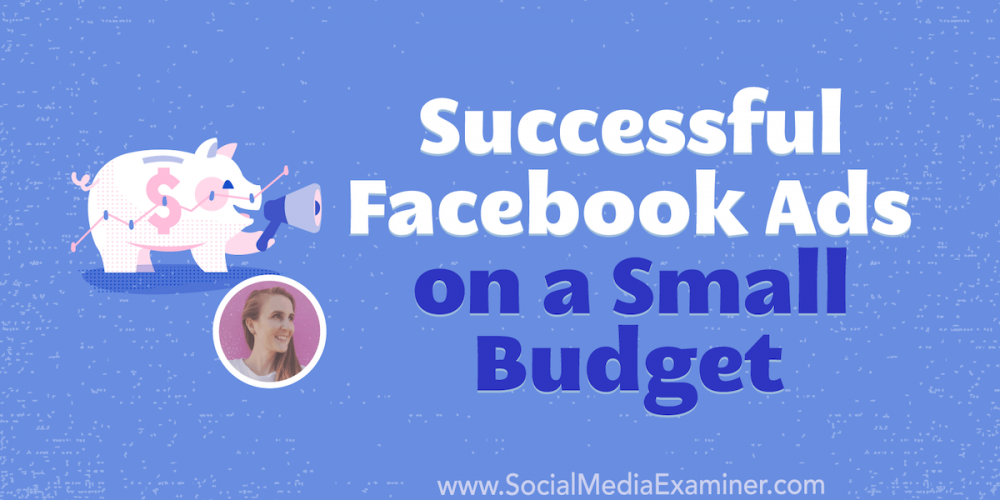 Successful Facebook Ads on a Small Budget