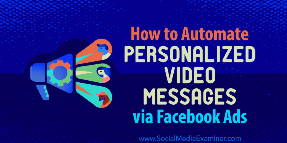 How to Automate Personalized Video Messages via Facebook Ads