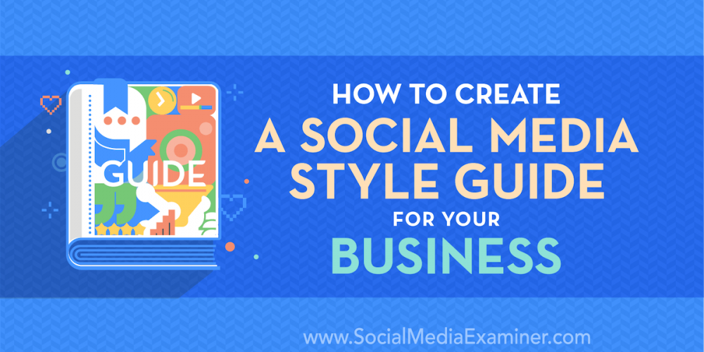 How to Create a Social Media Style Guide for Your Business