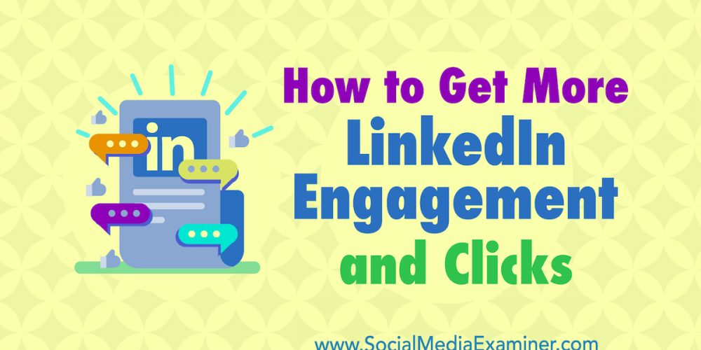 How to Get More LinkedIn Engagement and Clicks