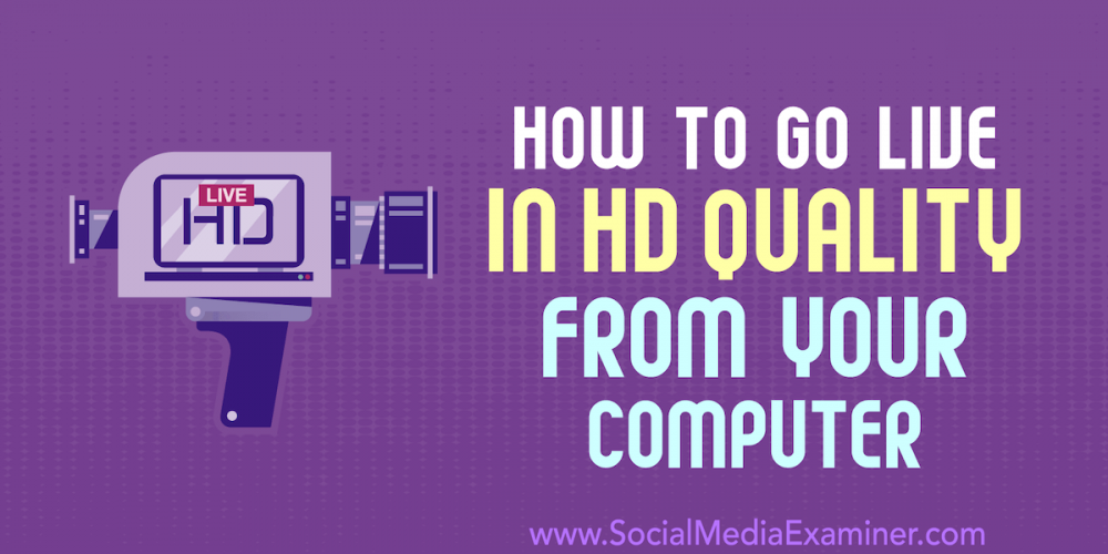 How to Go Live in HD Quality From Your Computer