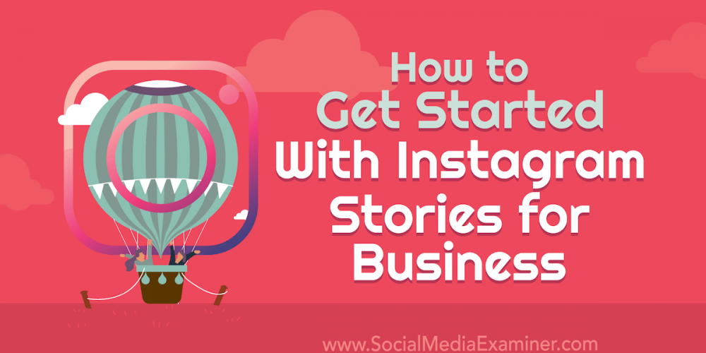 How to Get Started With Instagram Stories for Business
