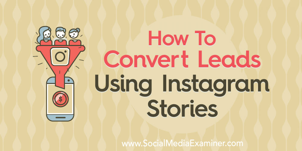 How to Convert Leads Using Instagram Stories