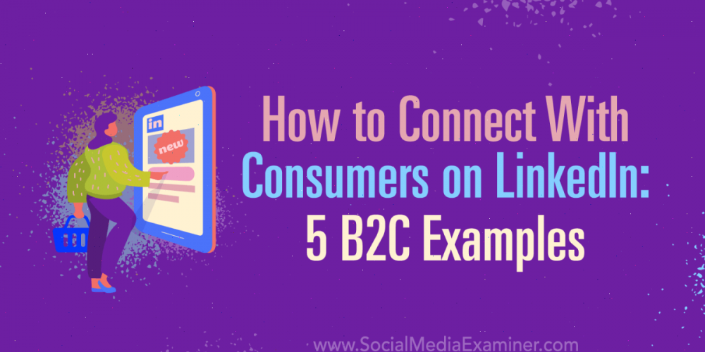 How to Connect With Consumers on LinkedIn: 5 B2C Examples