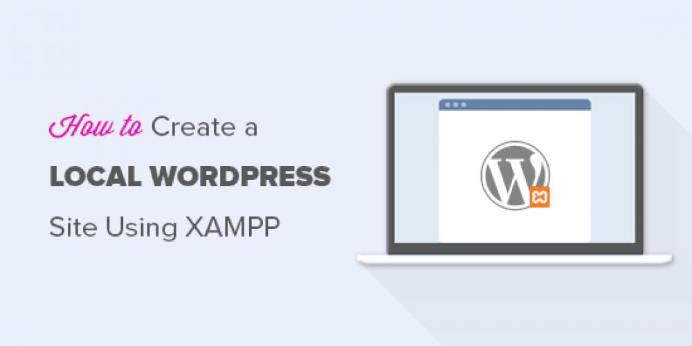How to Create a Local WordPress Site Using XAMPP