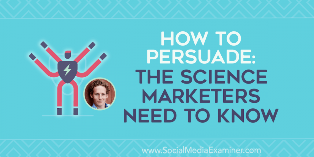How to Persuade: The Science Marketers Need to Know