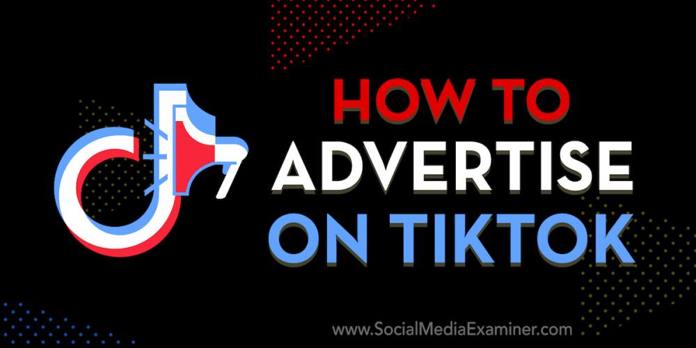 How to Advertise on TikTok