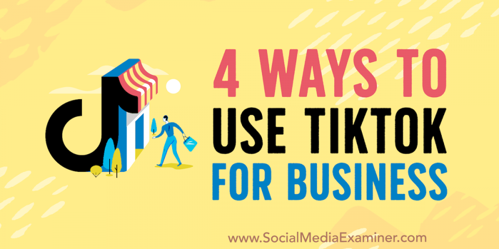 4 Ways to Use TikTok for Business
