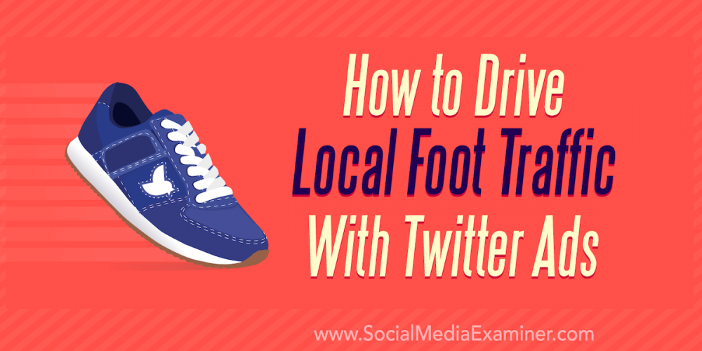 How to Drive Local Foot Traffic With Twitter Ads