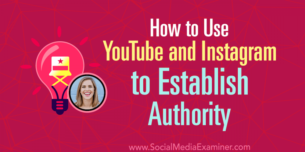 How to Use YouTube and Instagram to Establish Authority
