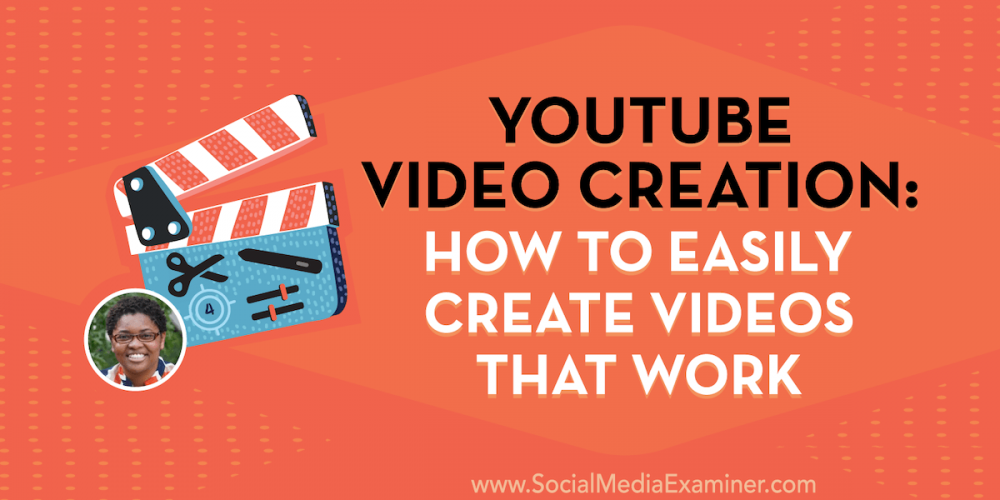 YouTube Video Creation: How to Easily Create Videos That Work
